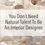You Don\u0027t Need Talent To Be An Interior Designer