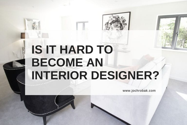 Great Is It Hard To Become An Interior Designer?