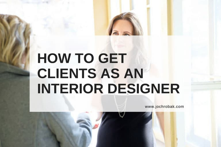 How To Get Clients As An Interior Designer Architectural Design Studio